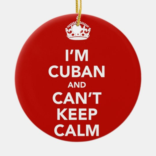 I'm Cuban and I can't Keep Calm Ceramic Ornament