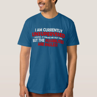 I'M CURRENTLY UNSUPERVISED. THE POSSIBILITIES! TEE SHIRTS