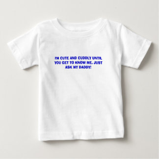 I'M CUTE AND CUDDLY UNTIL YOU GET TO KNOW ME. J... T SHIRT
