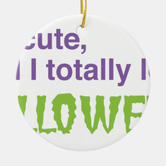 I'm cute and I totally love halloween Ceramic Ornament