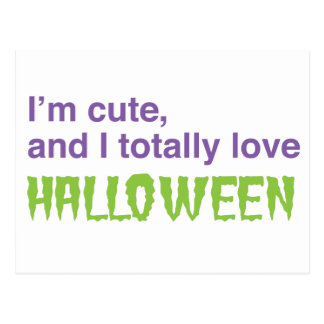 I'm cute and I totally love halloween Postcard