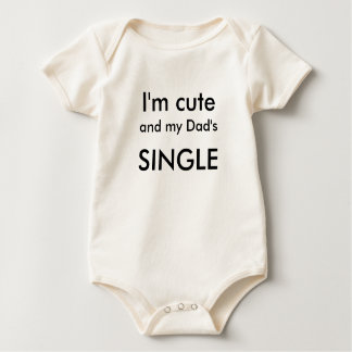 I'm cute and my Dad's SINGLE Baby Bodysuit
