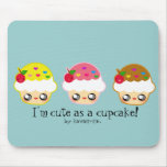 I'm cute as a cupcake! mouse mats
