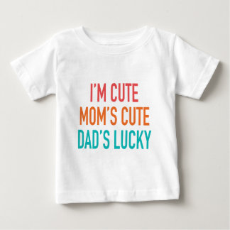 I'm Cute, Mom's Cute, Dad's Lucky Baby T-Shirt