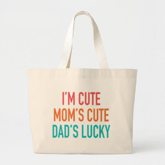 I'm Cute, Mom's Cute, Dad's Lucky Large Tote Bag