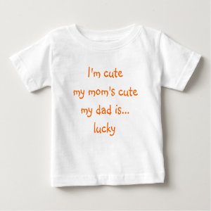 I'm Cute, My Mom's Cute, My Dad.. | Funny Baby Tee