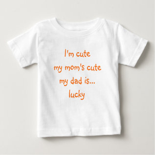 I'm Cute, My Mom's Cute, My Dad.. | Funny Baby Tee at Zazzle