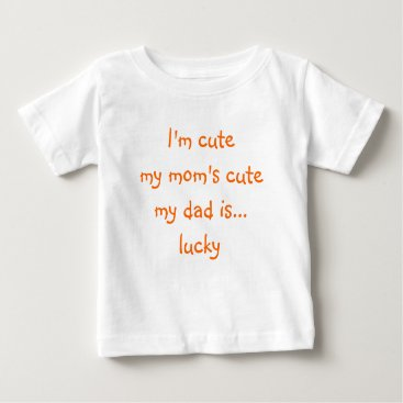 iSmiledYou I'm Cute, My Mom's Cute, My Dad.. | Funny Baby Tee