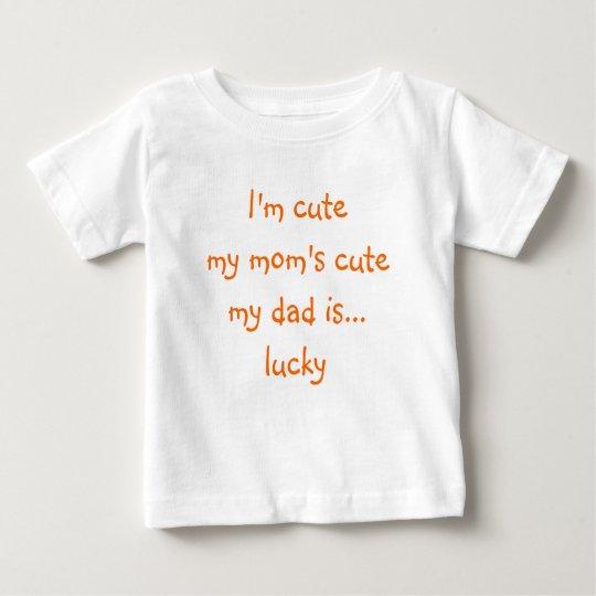 I'm Cute, My Mom's Cute, My Dad..   Funny Baby Tee   Zazzle.com