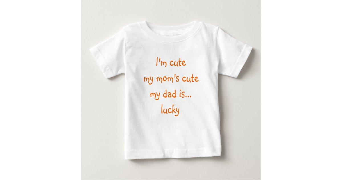 I'm Cute, My Mom's Cute, My Dad.. | Funny Baby Tee | Zazzle