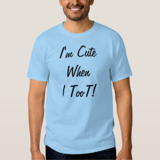 I'm Cute When I Toot!- Adult T T Shirts