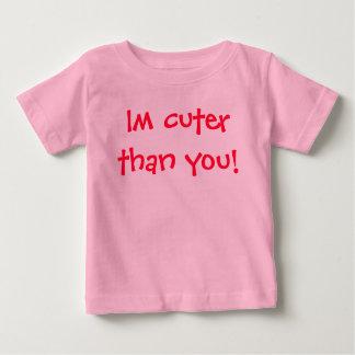 Im cuter than you! baby T-Shirt
