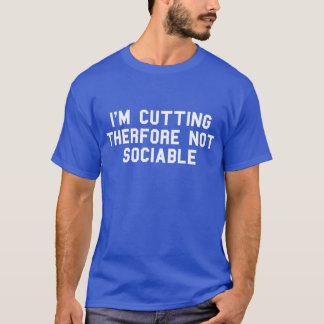 I'M Cutting Therfore Not Sociable T-Shirt Tumblr