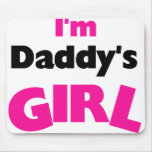 I'm Daddy's Girl  Mouse Pad