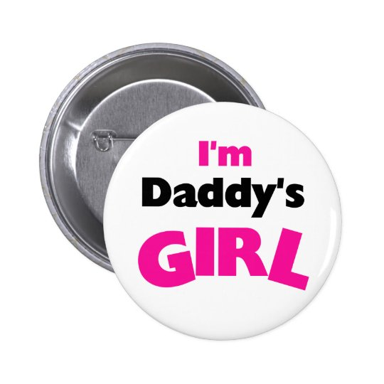 I'm Daddy's Girl  Pinback Button