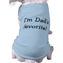 I'm Dad's Favorite Dog Shirt