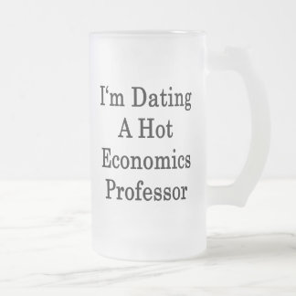 I'm Dating A Hot Economics Professor Frosted Glass Beer Mug