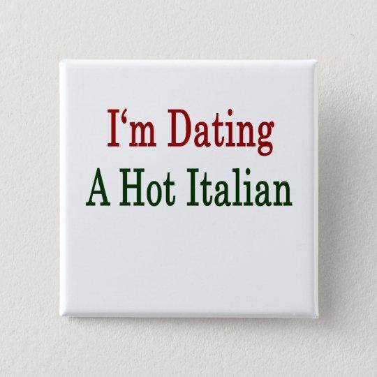 I'm Dating A Hot Italian Pinback Button