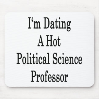 I'm Dating A Hot Politicial Science Professor Mouse Pad
