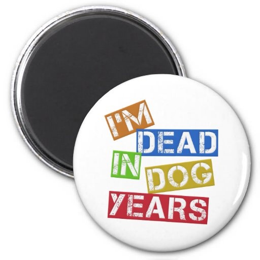 I'm Dead in Dog Years 2 Inch Round Magnet