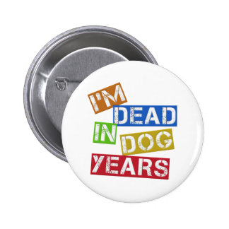 I'm Dead in Dog Years Pinback Button