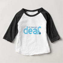 I'm Deaf Not Ignorant Awareness Baby T-Shirt