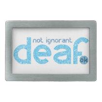 I'm Deaf Not Ignorant Awareness Belt Buckle