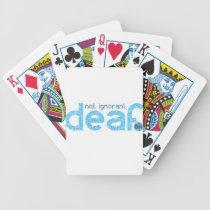 I'm Deaf Not Ignorant Awareness Bicycle Playing Cards