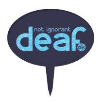 I'm Deaf Not Ignorant Awareness Cake Topper