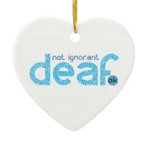 I'm Deaf Not Ignorant Awareness Ceramic Ornament