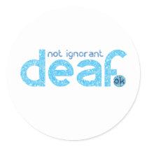 I'm Deaf Not Ignorant Awareness Classic Round Sticker