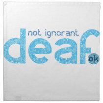 I'm Deaf Not Ignorant Awareness Cloth Napkin