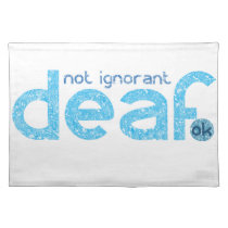 I'm Deaf Not Ignorant Awareness Cloth Placemat