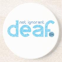 I'm Deaf Not Ignorant Awareness Drink Coaster