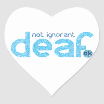 I'm Deaf Not Ignorant Awareness Heart Sticker