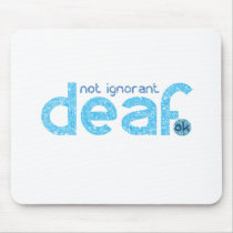 I'm Deaf Not Ignorant Awareness Mouse Pad