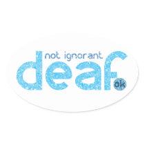 I'm Deaf Not Ignorant Awareness Oval Sticker