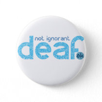 I'm Deaf Not Ignorant Awareness Pinback Button