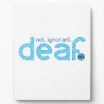 I'm Deaf Not Ignorant Awareness Plaque