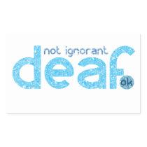 I'm Deaf Not Ignorant Awareness Rectangular Sticker