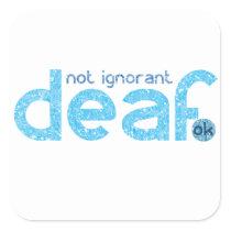 I'm Deaf Not Ignorant Awareness Square Sticker