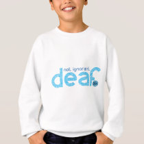 I'm Deaf Not Ignorant Awareness Sweatshirt