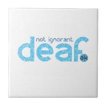 I'm Deaf Not Ignorant Awareness Tile