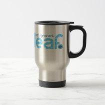 I'm Deaf Not Ignorant Awareness Travel Mug
