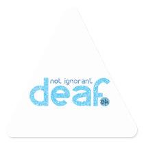 I'm Deaf Not Ignorant Awareness Triangle Sticker