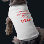 """I&#39;m DEAF Shirt<br><div class=""""desc"""">Let everyone know why your dog can&#39;t here them.</div>"""