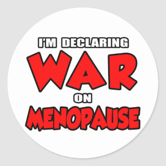 I'm Declaring War on Menopause Classic Round Sticker