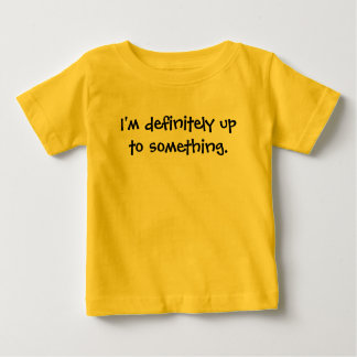 I'm definitely up to something. tee shirt