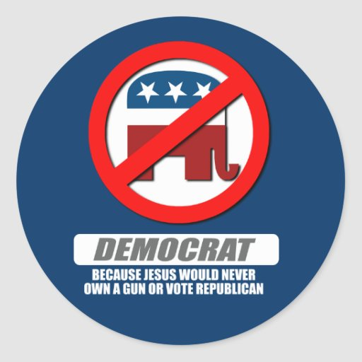 I'm Democrat because Jesus would never own a gun Round Stickers