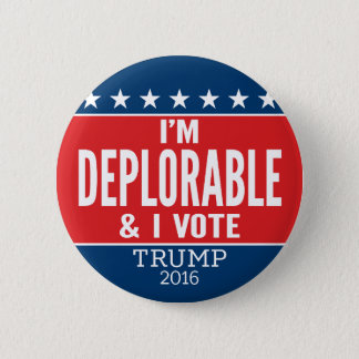I'm Deplorable and I VOTE - Donald Trump 2016 Pinback Button